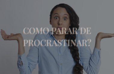 Procrastinação – Como parar de procrastinar?