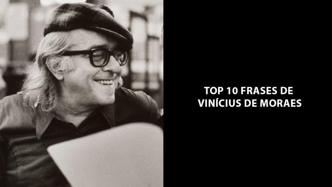 Top 10 Frases De Vinicius De Moraes Que Todos Deveriam Ler