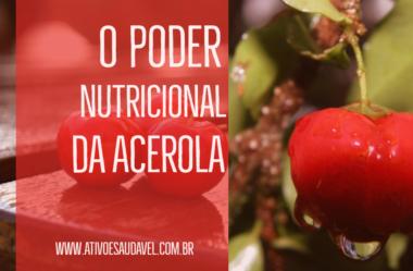 Acerola: conheça seu grande poder nutricional e os benefícios à saúde