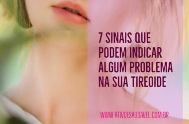 Tireoide: 7 sinais que podem indicar algum problema
